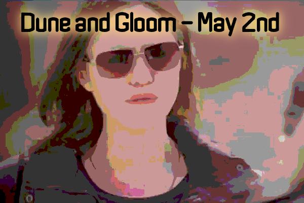 Dune and Gloom - May 2nd